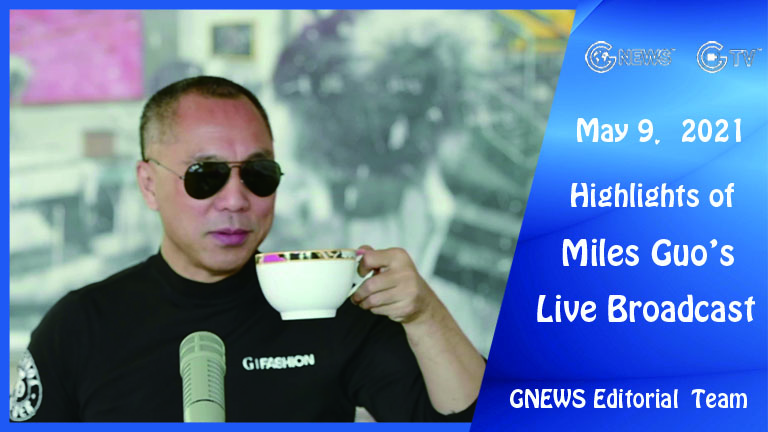 Highlights of Mr. Miles Guo's Live Broadcast on May 9, 2021